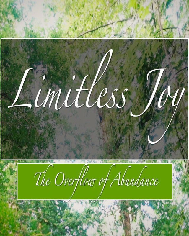Limitless Joy - The Overflow of Abundance